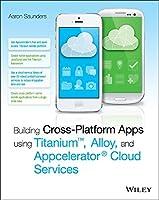 Building Cross-Platform Apps using Titanium, Alloy, and Appcelerator Cloud Services
