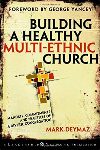 Building a Healthy Multi-ethnic Church: Mandate, Commitments and Practices of a Diverse Congregation written by Mark DeYmaz
