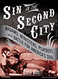 img - for Sin in the Second City: Madams, Ministers, Playboys, and the Battle for America's Soul book / textbook / text book