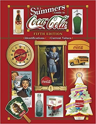 B. J. Summers' Guide To Coca-Cola (B J Summer's Guide to Coca Cola Identification) written by B. J. Summers