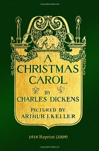 A CHRISTMAS CAROL by Charles Dickens: Pictured by Arthur I. Keller - 1914 Reprint (2009)