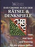 Das grosse Buch der Rätsel & Denkspiele - 1000 mal Spass und Training für die grauen Zellen