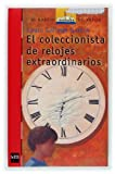 img - for El coleccionista de relojes extraordinarios/ The Extraordinary Watches Collector (El Barco De Vapor/ the Steamboat) (Spanish Edition) book / textbook / text book