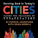 Serving God in Todays Cities: Facing the Challenge of Urbanization: Engaging Challenges Facing the Global Church Book 1 | Patrick Johnstone,Dean Merrill