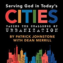 Serving God in Todays Cities: Facing the Challenge of Urbanization: Engaging Challenges Facing the Global Church Book 1 (       UNABRIDGED) by Patrick Johnstone, Dean Merrill Narrated by Peter D. Stover