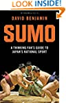 Sumo: A Thinking Fan's Guide to Japan...