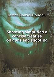Shooting Simplified a Concise Treatise on Guns and Shooting