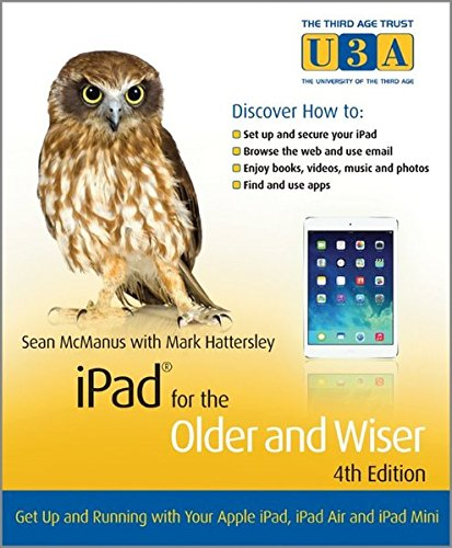 iPad for the Older and Wiser: Get Up and Running with Your Apple iPad, iPad Air and iPad Mini (Third Age Trust (U3A)/Older and Wiser)
