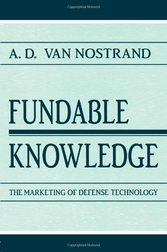 Fundable Knowledge: The Marketing Of Defense Technology (Rhetoric, Knowledge, And Society Series)