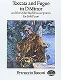 Toccata and Fugue in D Minor and the Other Bach Transcriptions for Solo Piano (Dover Music for Piano) (0486290506) by Busoni, Ferruccio
