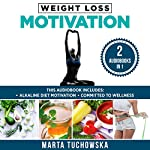 Weight Loss Motivation: 2 in 1 Bundle: Alkaline Diet Motivation & Committed to Wellness | Marta Tuchowska
