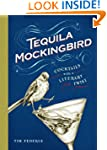 Tequila Mockingbird: Cocktails with a...