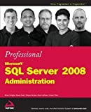 img - for Professional Microsoft SQL Server 2008 Administration (Wrox Programmer to Programmer) by Knight, Brian, Patel, Ketan, Snyder, Wayne, LoForte, Ross, W (2008) book / textbook / text book