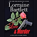 Love & Murder Audiobook by Lorraine Bartlett, L.L. Bartlett Narrated by Anna Riley, Steven Barnett