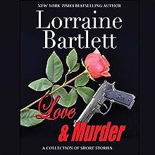 Love & Murder Audiobook by Lorraine Bartlett, L.L. Bartlett Narrated by Anna Riley, Steven Barnett