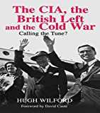 img - for The CIA, the British Left and the Cold War: Calling the Tune? (Studies in Intelligence) by Hugh Wilford (15-Aug-2014) Paperback book / textbook / text book