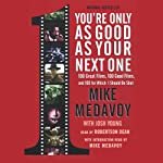 You're Only as Good as Your Next One: 100 Great Films, 100 Good Films, and 100 for which I Should Be Shot | Mike Medavoy,Josh Young