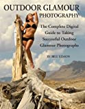 img - for OUTDOOR GLAMOUR PHOTOGRAPHY THE DIGITAL GUIDE TO TAKING SUCCESSFUL OUTDOOR GLAMOUR PHOTOGRAPHS book / textbook / text book