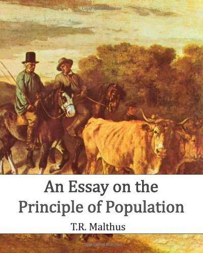 an essay on principle of population malthus The full title of the first edition of malthus' essay was an essay on the principle of population, as it affects the future improvement of society with remarks on the speculations of mr godwin, m condorcet, and other writers the speculations and other writers are explained below.
