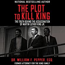 The Plot to Kill King: The Truth Behind the Assassination of Martin Luther King Jr. Audiobook by Dr. William F. Pepper Esq. Narrated by Noah Michael Levine