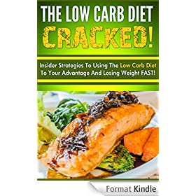 The Low Carb Diet CRACKED! - Insider Strategies to Using the Low Carb Diet to Your Advantage and Losing Weight FAST (Ketogenic Diet, Low Carb Diet, Low Carb, Keto) (English Edition)