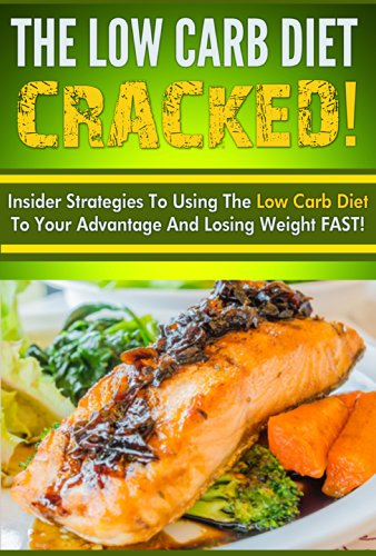 The Low Carb Diet CRACKED! - Insider Strategies to Using the Low Carb Diet to Your Advantage and Losing Weight FAST (Ketogenic Diet, Low Carb Diet, Low Carb, Keto) by Brian Rogers