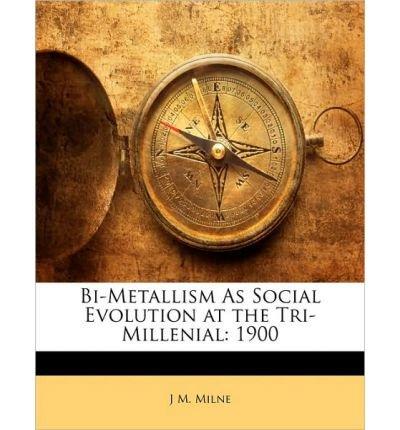 Bi-Metallism as Social Evolution at the Tri-Millenial: 1900 (Paperback) - Common PDF