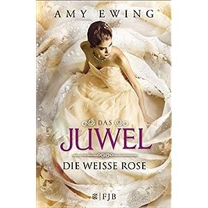 Das Juwel - Die Weiße Rose: Die Weiße Rose