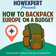 How to Backpack Europe on a Budget Audiobook by  HowExpert Press, Kacey Andreacola Narrated by Chelsea Lee Rock