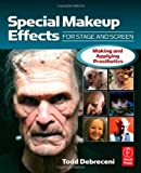 echange, troc Todd Debreceni - Special Makeup Effects for Stage & Screen: Making and Applying Prosthetics