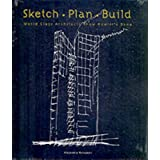 Sketch Plan Build: World Class Architects Show How It's Done ~ Alejandro Bahamon
