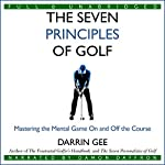 The Seven Principles of Golf: Mastering the Mental Game On and Off the Golf Course | Darrin Gee