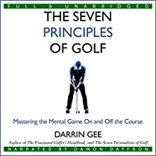 The Seven Principles of Golf: Mastering the Mental Game On and Off the Golf Course (       UNABRIDGED) by Darrin Gee Narrated by Damon Daffron