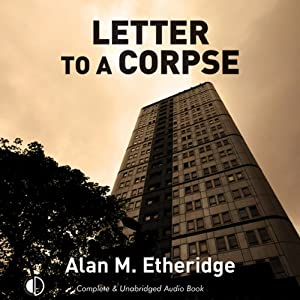 Letter to a Corpse | [Alan M. Etheridge]
