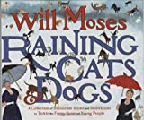 Raining Cats and Dogs: A Collection of Irresistible Idioms and Illustrations to Tickle the Funny Bones of Young People (0399242333) by Moses, Will