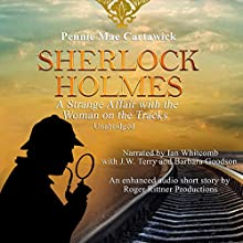 Sherlock Holmes: A Strange Affair with the Woman on the Tracks: A Short Mystery, Book 4 (       UNABRIDGED) by Pennie Mae Cartawick Narrated by Ian Whitcomb, J.W. Terry, Barbara Goodson