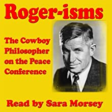 Rogers-isms: The Cowboy Philosopher on the Peace Conference  by Will Rogers Narrated by Sara Morsey