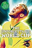 img - for The Unforgettable World Cup: 31 Days of Triumph and Heartbreak in Brazil book / textbook / text book