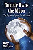 img - for Nobody Owns the Moon: The Ethics of Space Exploitation book / textbook / text book