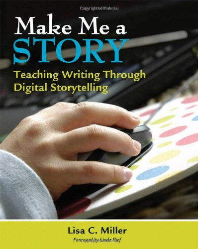 Make Me a Story: Teaching Writing Through Digital...