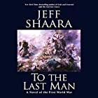 To the Last Man: A Novel of the First World War Audiobook by Jeff Shaara Narrated by Paul Michael