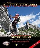 KLETTERSTEIG-ATLAS ÖSTERREICH (5. Auflage): Alle lohnenden Klettersteige - von leicht bis extrem schwierig & interessante gesicherte Steige u. Überschreitungen - in einem Band!