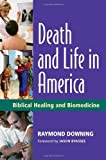img - for Death and Life in America: Biblical Healing and Biomedicine book / textbook / text book