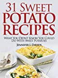 31 Tasty Sweet Potato Recipes: What You Didnt Know You Could Do With Sweet Potatoes: Including Gluten Free Recipes