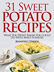 31 Tasty Sweet Potato Recipes: What You Didn't Know You Could Do With Sweet Potatoes: Including Gluten Free Recipes