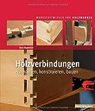 Holzverbindungen: Auswählen, konstruieren, bauen