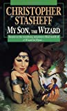 My Son, the Wizard: Book V of A Wizard in Rhyme (0345424808) by Christopher Stasheff