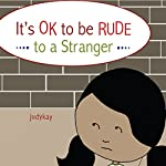 It's OK to Be Rude to a Stranger |  judykay