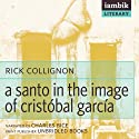 A Santo in the Image of Cristóbal García Audiobook by Rick Collignon Narrated by Charles Bice