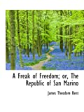 img - for A Freak of Freedom; or, The Republic of San Marino book / textbook / text book